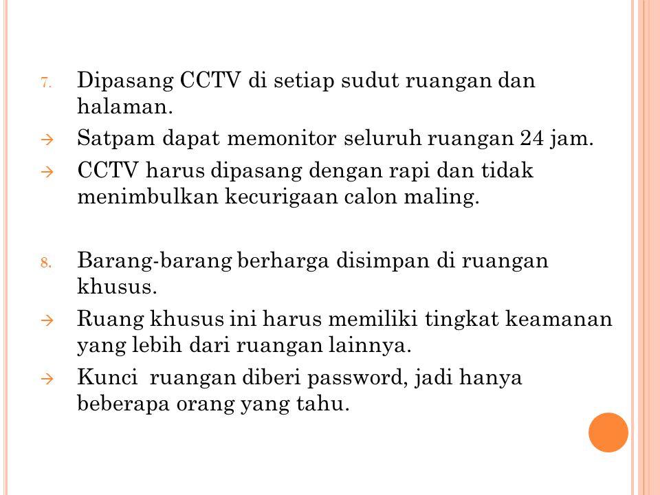 7. Dipasang CCTV di setiap sudut ruangan dan halaman.