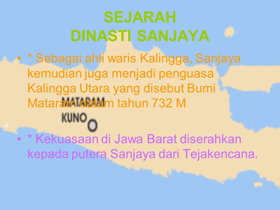 SEJARAH DINASTI SANJAYA * Sebagai ahli waris Kalingga, Sanjaya kemudian juga menjadi penguasa Kalingga Utara yang disebut Bumi Mataram dalam tahun 732