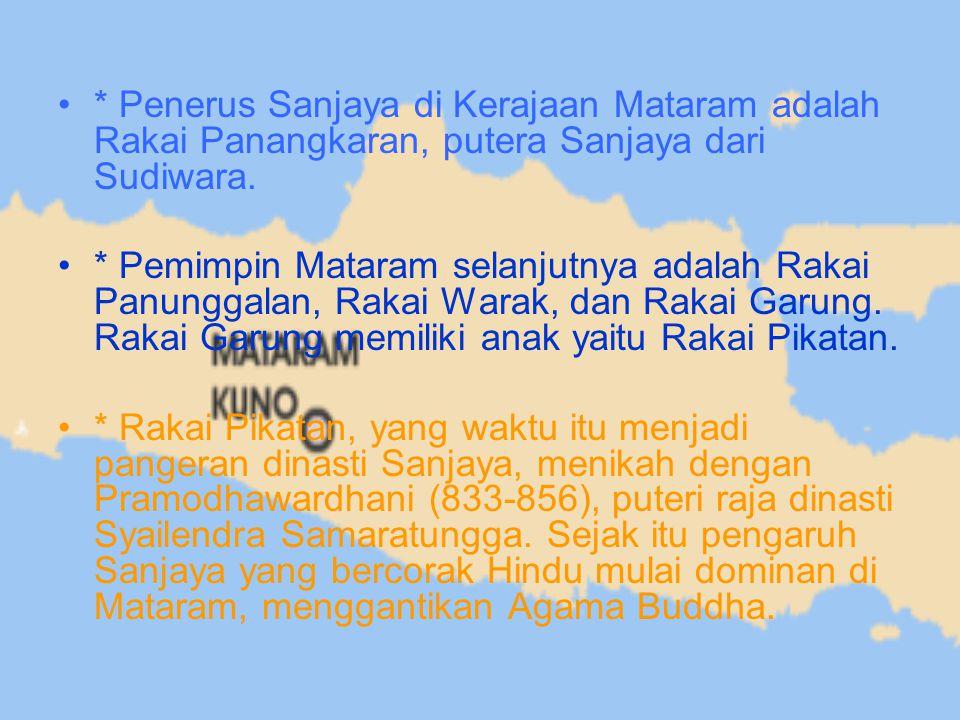* Penerus Sanjaya di Kerajaan Mataram adalah Rakai Panangkaran, putera Sanjaya dari Sudiwara. * Pemimpin Mataram selanjutnya adalah Rakai Panunggalan,