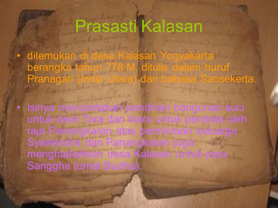 Prasasti Kalasan ditemukan di desa Kalasan Yogyakarta berangka tahun 778 M, ditulis dalam huruf Pranagari (India Utara) dan bahasa Sansekerta. Isinya