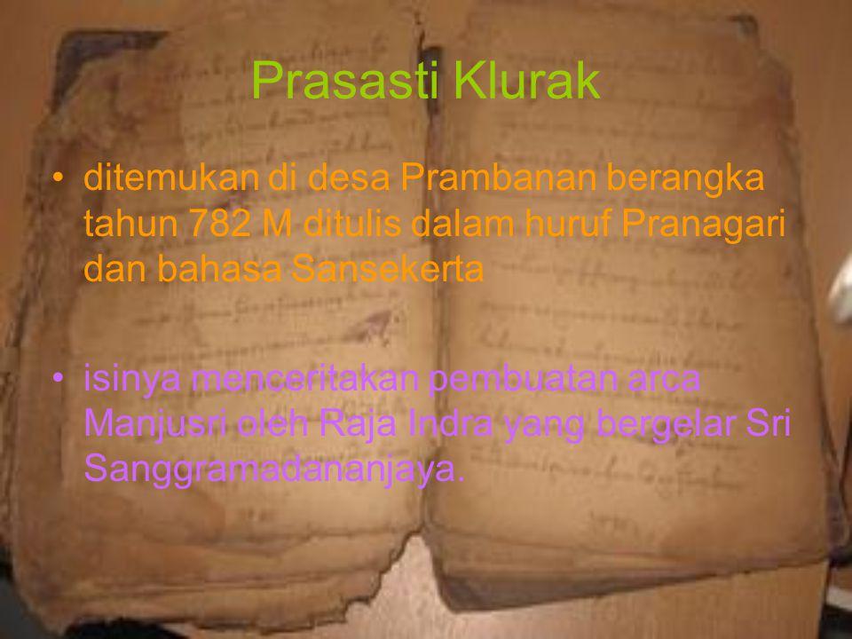 Prasasti Klurak ditemukan di desa Prambanan berangka tahun 782 M ditulis dalam huruf Pranagari dan bahasa Sansekerta isinya menceritakan pembuatan arc