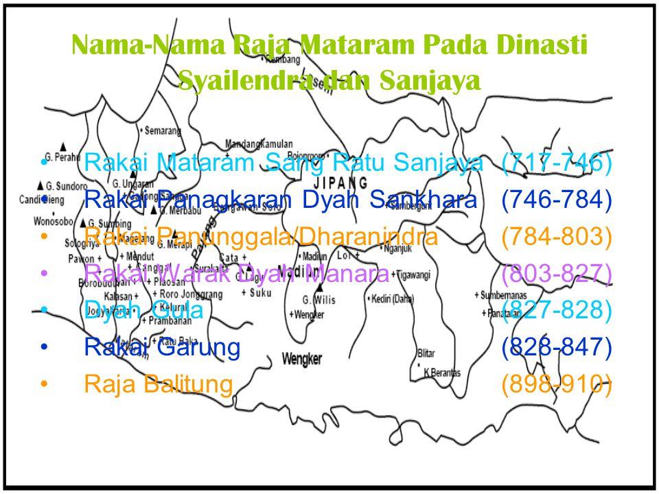 Nama-Nama Raja Mataram Pada Dinasti Syailendra dan Sanjaya Rakai Mataram Sang Ratu Sanjaya (717-746) Rakai Panagkaran Dyah Sankhara (746-784) Rakai Pa