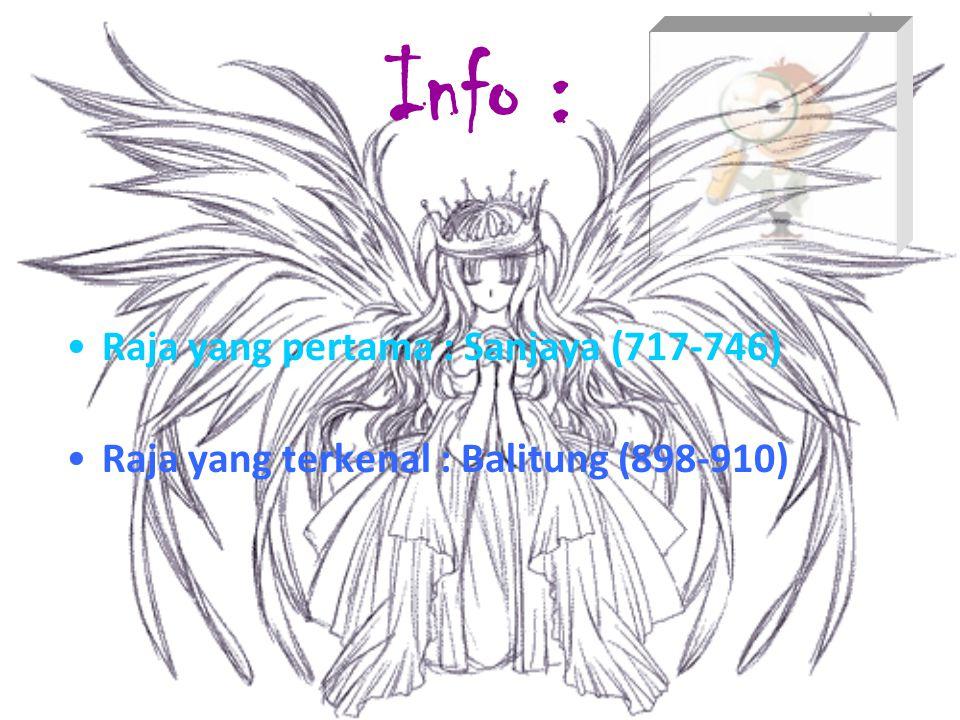Info : Raja yang pertama : Sanjaya (717-746) Raja yang terkenal : Balitung (898-910)
