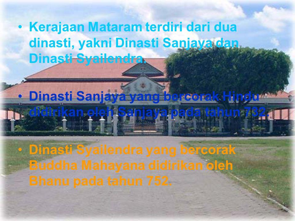 Kerajaan Mataram terdiri dari dua dinasti, yakni Dinasti Sanjaya dan Dinasti Syailendra. Dinasti Sanjaya yang bercorak Hindu didirikan oleh Sanjaya pa