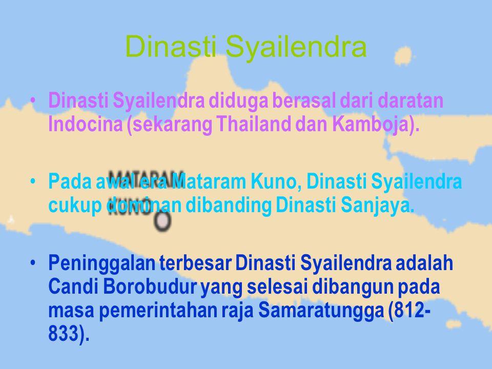 Dinasti Syailendra Dinasti Syailendra diduga berasal dari daratan Indocina (sekarang Thailand dan Kamboja). Pada awal era Mataram Kuno, Dinasti Syaile