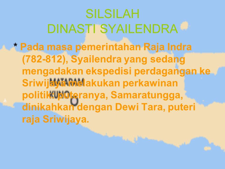 SILSILAH DINASTI SYAILENDRA * Pada masa pemerintahan Raja Indra (782-812), Syailendra yang sedang mengadakan ekspedisi perdagangan ke Sriwijaya melaku