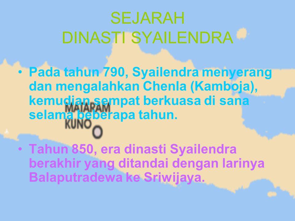 SEJARAH DINASTI SYAILENDRA Pada tahun 790, Syailendra menyerang dan mengalahkan Chenla (Kamboja), kemudian sempat berkuasa di sana selama beberapa tah