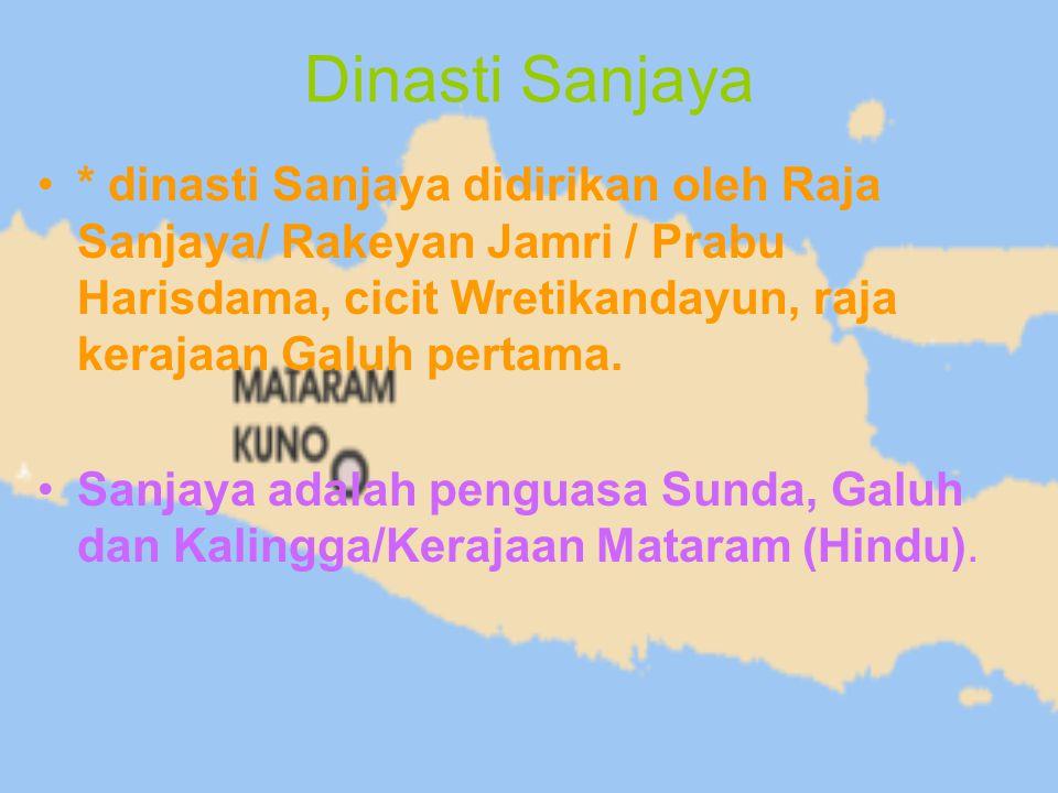 Dinasti Sanjaya * dinasti Sanjaya didirikan oleh Raja Sanjaya/ Rakeyan Jamri / Prabu Harisdama, cicit Wretikandayun, raja kerajaan Galuh pertama. Sanj