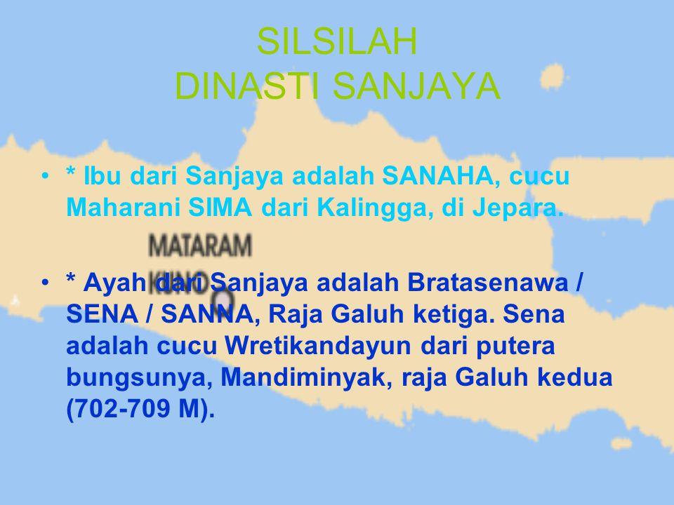 SILSILAH DINASTI SANJAYA * Ibu dari Sanjaya adalah SANAHA, cucu Maharani SIMA dari Kalingga, di Jepara. * Ayah dari Sanjaya adalah Bratasenawa / SENA