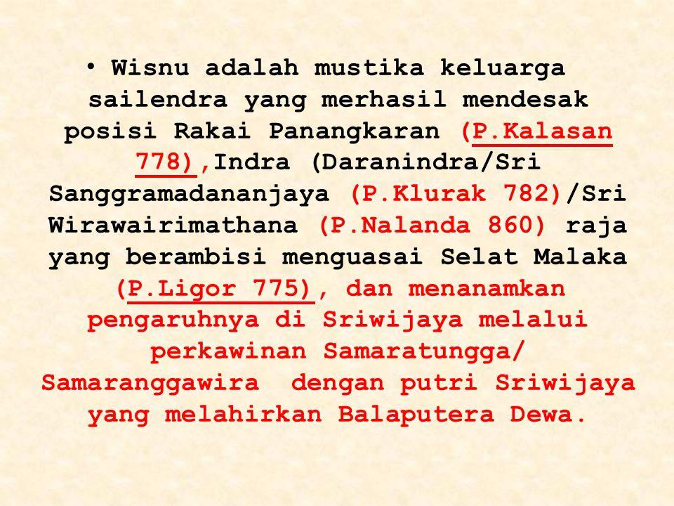 Wisnu adalah mustika keluarga sailendra yang merhasil mendesak posisi Rakai Panangkaran (P.Kalasan 778),Indra (Daranindra/Sri Sanggramadananjaya (P.Kl