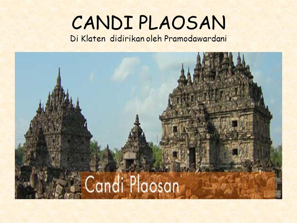 CANDI PLAOSAN Di Klaten didirikan oleh Pramodawardani