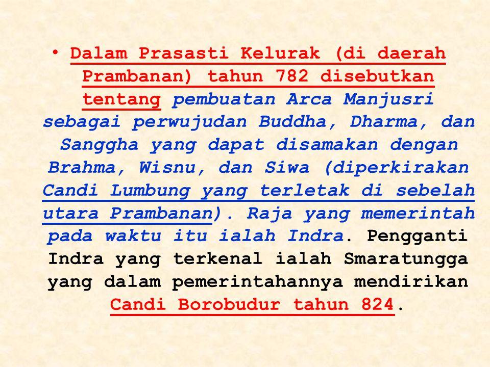 Dalam Prasasti Kelurak (di daerah Prambanan) tahun 782 disebutkan tentang pembuatan Arca Manjusri sebagai perwujudan Buddha, Dharma, dan Sanggha yang