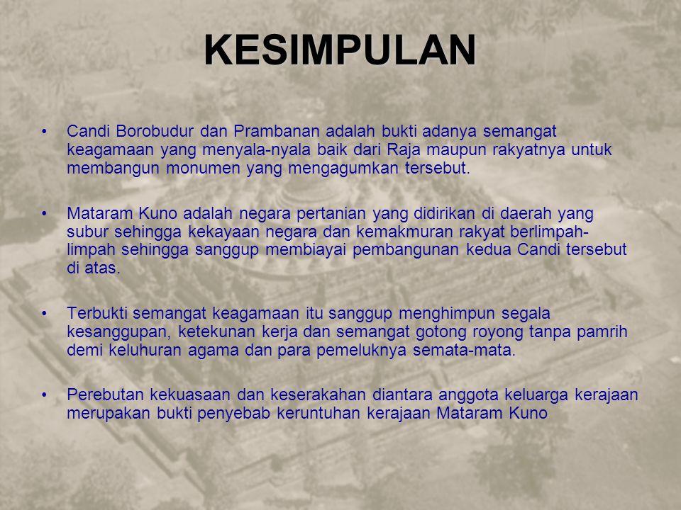 KESIMPULAN Candi Borobudur dan Prambanan adalah bukti adanya semangat keagamaan yang menyala-nyala baik dari Raja maupun rakyatnya untuk membangun monumen yang mengagumkan tersebut.