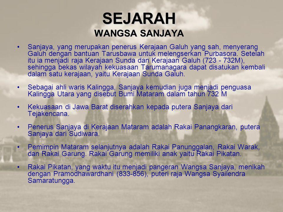 SEJARAH WANGSA SANJAYA Sanjaya, yang merupakan penerus Kerajaan Galuh yang sah, menyerang Galuh dengan bantuan Tarusbawa untuk melengserkan Purbasora.