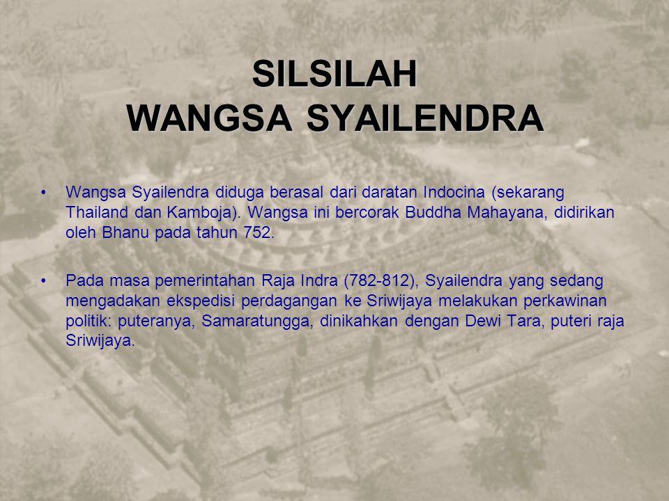 SILSILAH WANGSA SYAILENDRA Wangsa Syailendra diduga berasal dari daratan Indocina (sekarang Thailand dan Kamboja). Wangsa ini bercorak Buddha Mahayana