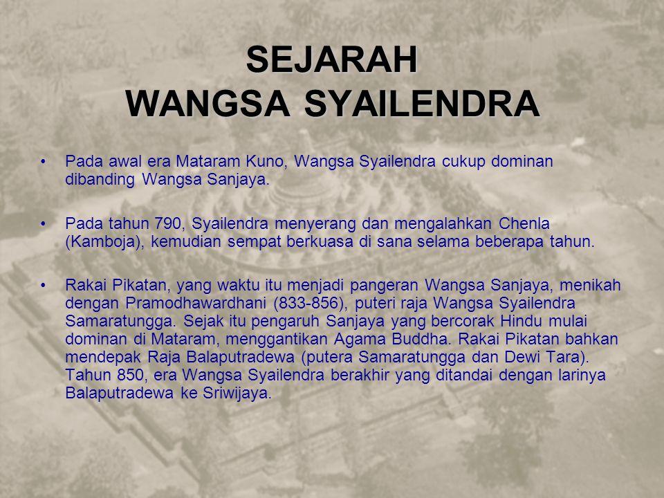 SEJARAH WANGSA SYAILENDRA Pada awal era Mataram Kuno, Wangsa Syailendra cukup dominan dibanding Wangsa Sanjaya. Pada tahun 790, Syailendra menyerang d