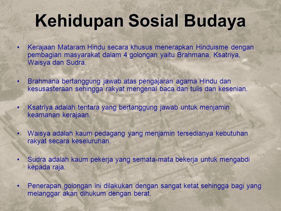 Kehidupan Sosial Budaya Kerajaan Mataram Hindu secara khusus menerapkan Hinduisme dengan pembagian masyarakat dalam 4 golongan yaitu Brahmana, Ksatriy