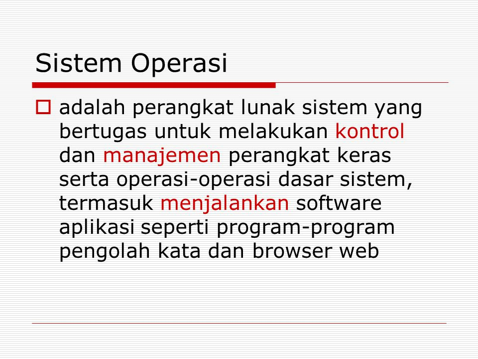 Sistem Operasi  adalah perangkat lunak sistem yang bertugas untuk melakukan kontrol dan manajemen perangkat keras serta operasi-operasi dasar sistem,