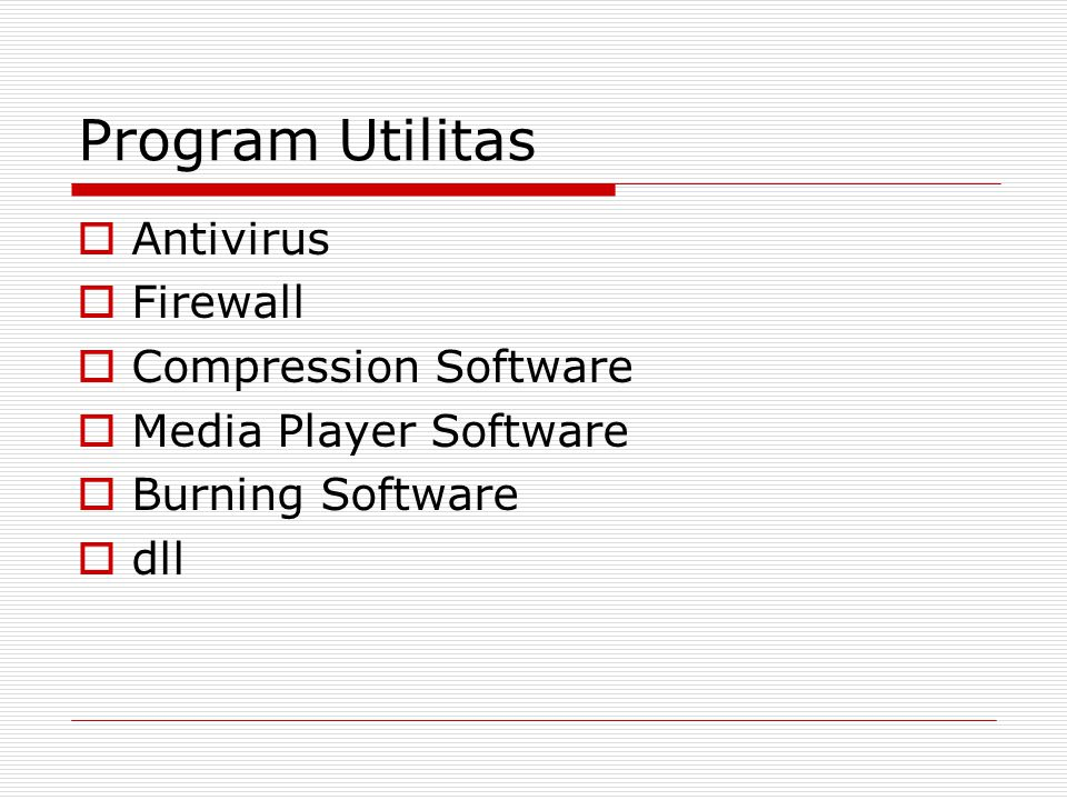 Program Utilitas  Antivirus  Firewall  Compression Software  Media Player Software  Burning Software  dll