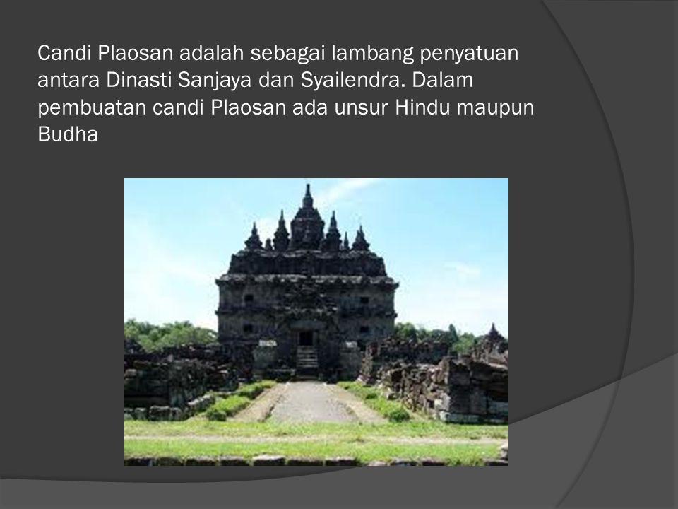 Candi Plaosan adalah sebagai lambang penyatuan antara Dinasti Sanjaya dan Syailendra. Dalam pembuatan candi Plaosan ada unsur Hindu maupun Budha