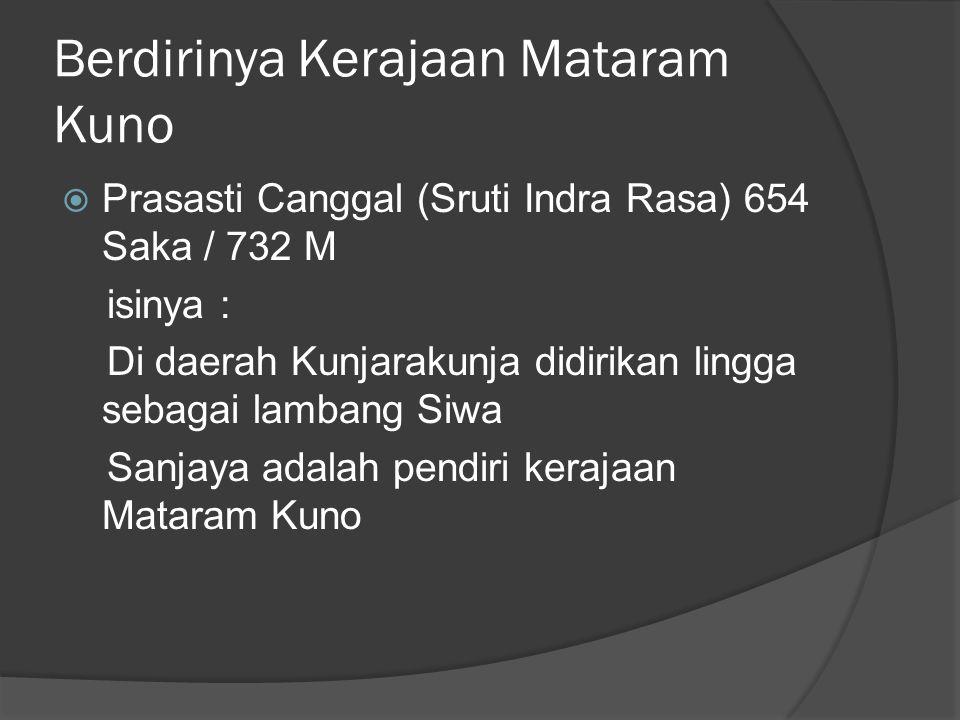 Berdirinya Kerajaan Mataram Kuno  Prasasti Canggal (Sruti Indra Rasa) 654 Saka / 732 M isinya : Di daerah Kunjarakunja didirikan lingga sebagai lamba