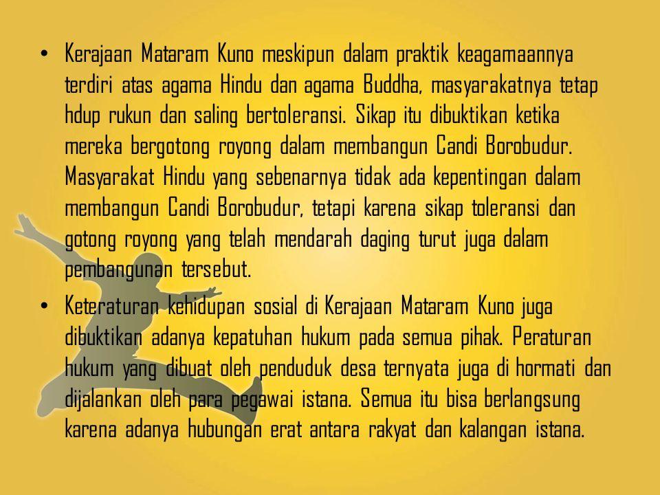 Kerajaan Mataram Kuno meskipun dalam praktik keagamaannya terdiri atas agama Hindu dan agama Buddha, masyarakatnya tetap hdup rukun dan saling bertole