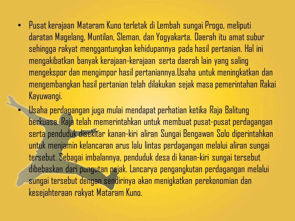 Pusat kerajaan Mataram Kuno terletak di Lembah sungai Progo, meliputi daratan Magelang, Muntilan, Sleman, dan Yogyakarta. Daerah itu amat subur sehing