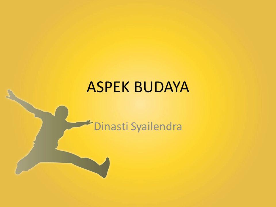 ASPEK BUDAYA Dinasti Syailendra