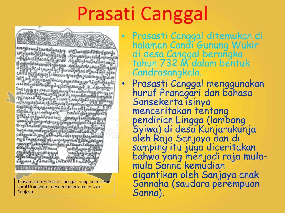 Prasati Canggal Prasasti Canggal ditemukan di halaman Candi Gunung Wukir di desa Canggal berangka tahun 732 M dalam bentuk Candrasangkala. Prasasti Ca
