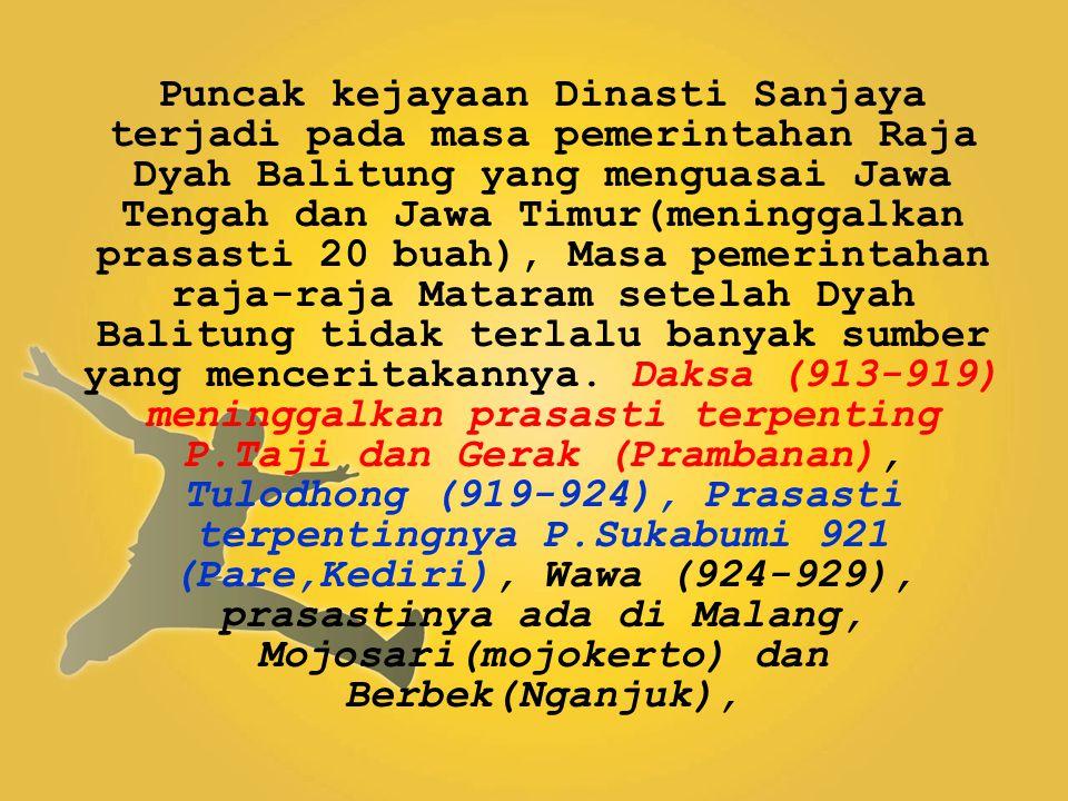Puncak kejayaan Dinasti Sanjaya terjadi pada masa pemerintahan Raja Dyah Balitung yang menguasai Jawa Tengah dan Jawa Timur(meninggalkan prasasti 20 b