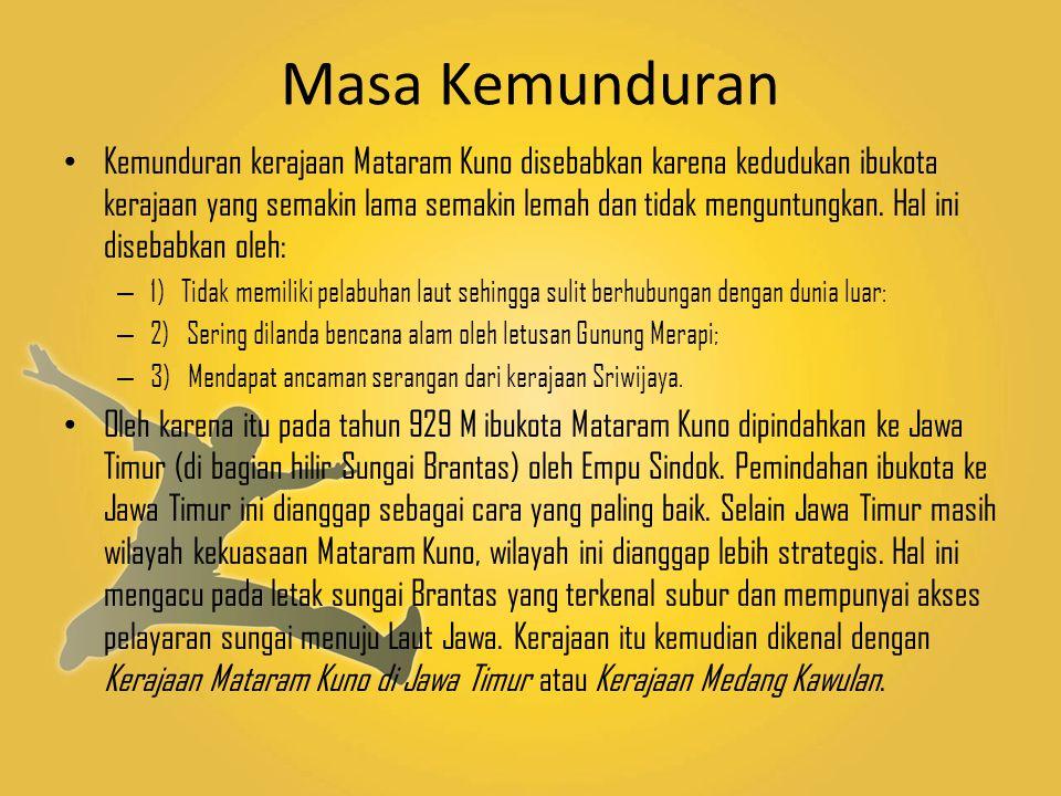 Masa Kemunduran Kemunduran kerajaan Mataram Kuno disebabkan karena kedudukan ibukota kerajaan yang semakin lama semakin lemah dan tidak menguntungkan.