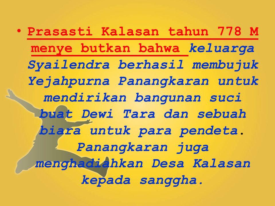Prasasti Kalasan tahun 778 M menye butkan bahwa keluarga Syailendra berhasil membujuk Yejahpurna Panangkaran untuk mendirikan bangunan suci buat Dewi