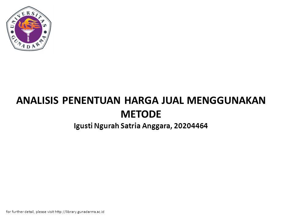 ANALISIS PENENTUAN HARGA JUAL MENGGUNAKAN METODE Igusti Ngurah Satria Anggara, 20204464 for further detail, please visit http://library.gunadarma.ac.i