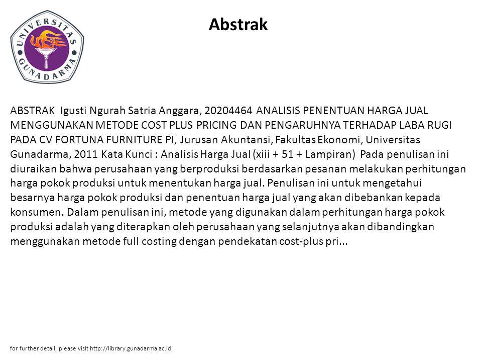 Abstrak ABSTRAK Igusti Ngurah Satria Anggara, 20204464 ANALISIS PENENTUAN HARGA JUAL MENGGUNAKAN METODE COST PLUS PRICING DAN PENGARUHNYA TERHADAP LAB