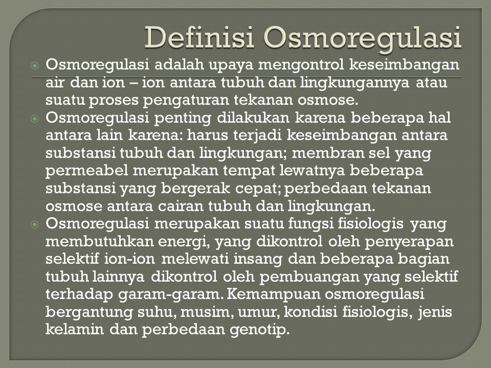  Osmoregulasi adalah upaya mengontrol keseimbangan air dan ion – ion antara tubuh dan lingkungannya atau suatu proses pengaturan tekanan osmose.  Os