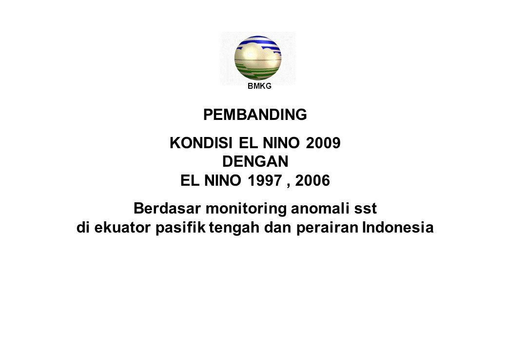 PEMBANDING KONDISI EL NINO 2009 DENGAN EL NINO 1997, 2006 Berdasar monitoring anomali sst di ekuator pasifik tengah dan perairan Indonesia BMKG