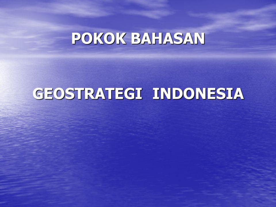 PERKEMBANGAN KONSEP GEOSTRATEGI INDONESIA Pada awalnya pengembangan awal geostrategi Indonesia digagas Sekolah Staf dan komando Angkatan Darat (SSKAD) Bandung tahun 1962.