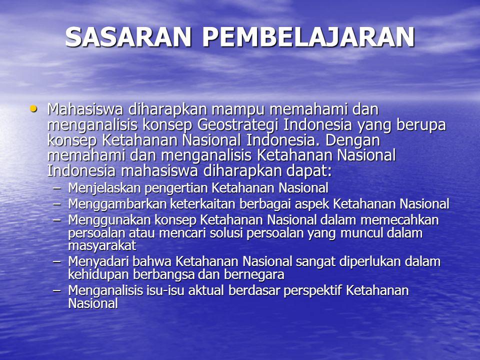 SASARAN PEMBELAJARAN Mahasiswa diharapkan mampu memahami dan menganalisis konsep Geostrategi Indonesia yang berupa konsep Ketahanan Nasional Indonesia