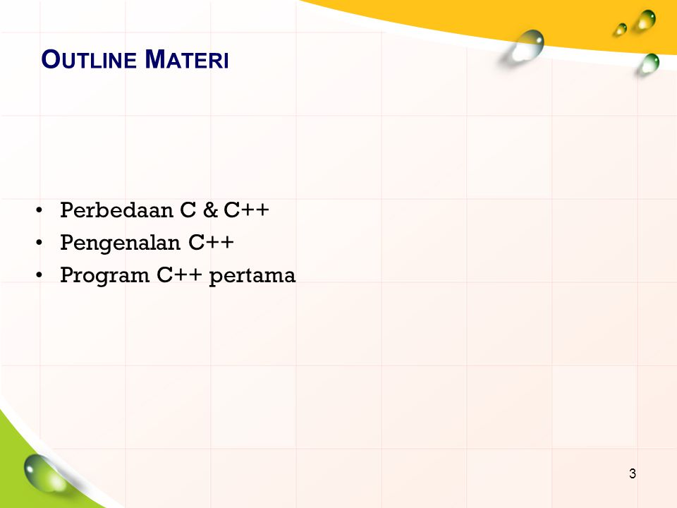 O UTLINE M ATERI Perbedaan C & C++ Pengenalan C++ Program C++ pertama 3