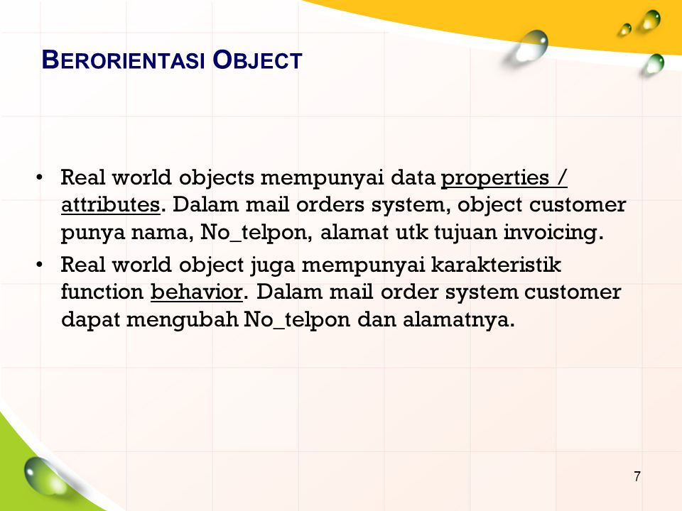 B ERORIENTASI O BJECT Real world objects mempunyai data properties / attributes.