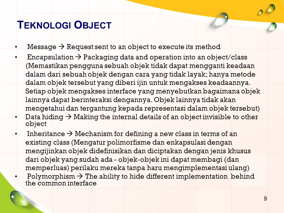 T EKNOLOGI O BJECT Message  Request sent to an object to execute its method Encapsulation  Packaging data and operation into an object/class (Memast