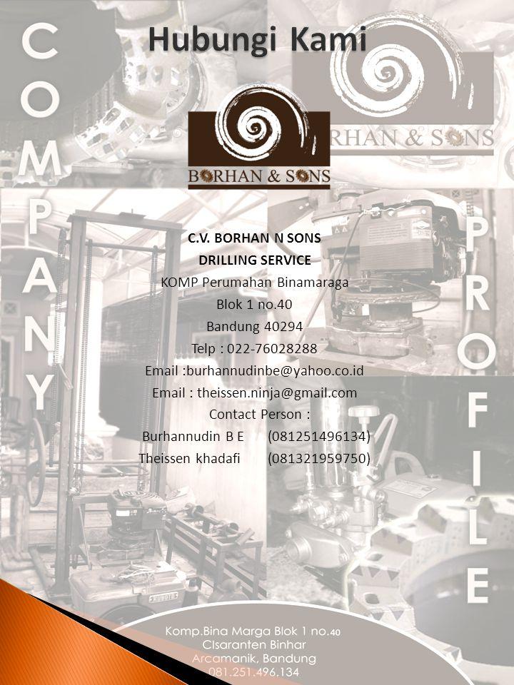 C.V. BORHAN N SONS DRILLING SERVICE KOMP Perumahan Binamaraga Blok 1 no.40 Bandung 40294 Telp : 022-76028288 Email :burhannudinbe@yahoo.co.id Email :