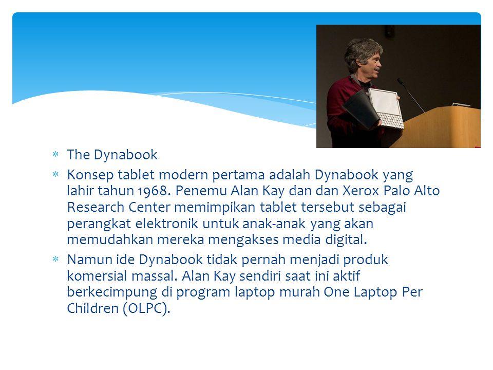  The Dynabook  Konsep tablet modern pertama adalah Dynabook yang lahir tahun 1968. Penemu Alan Kay dan dan Xerox Palo Alto Research Center memimpika