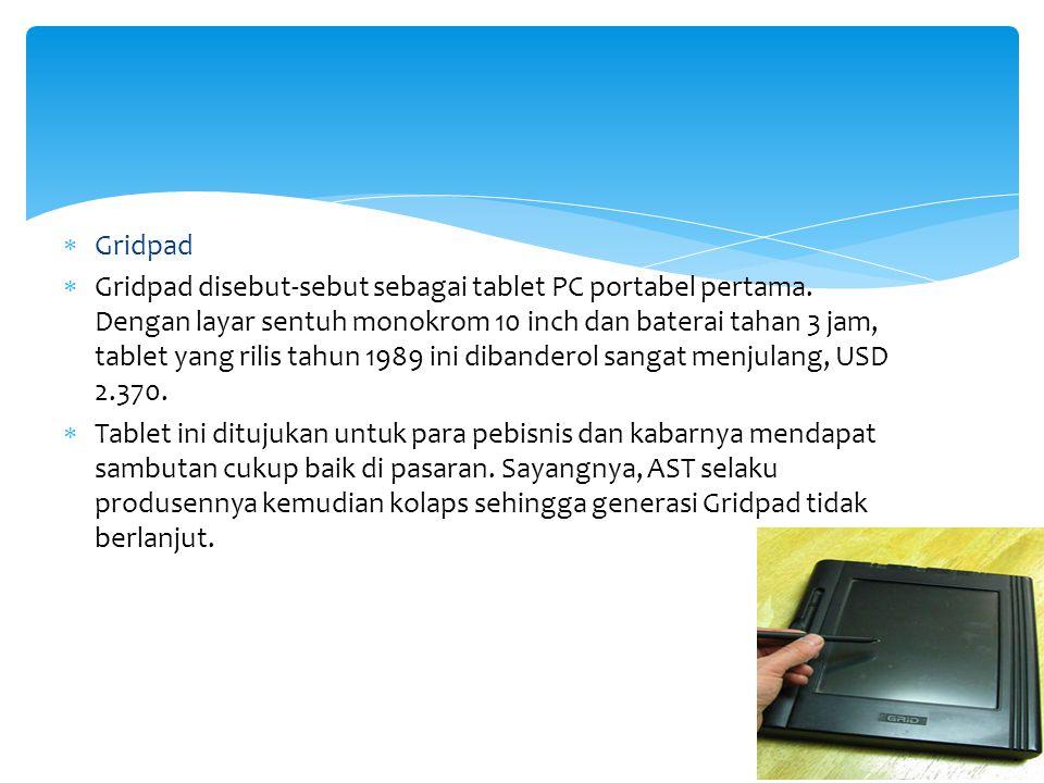  Gridpad  Gridpad disebut-sebut sebagai tablet PC portabel pertama. Dengan layar sentuh monokrom 10 inch dan baterai tahan 3 jam, tablet yang rilis