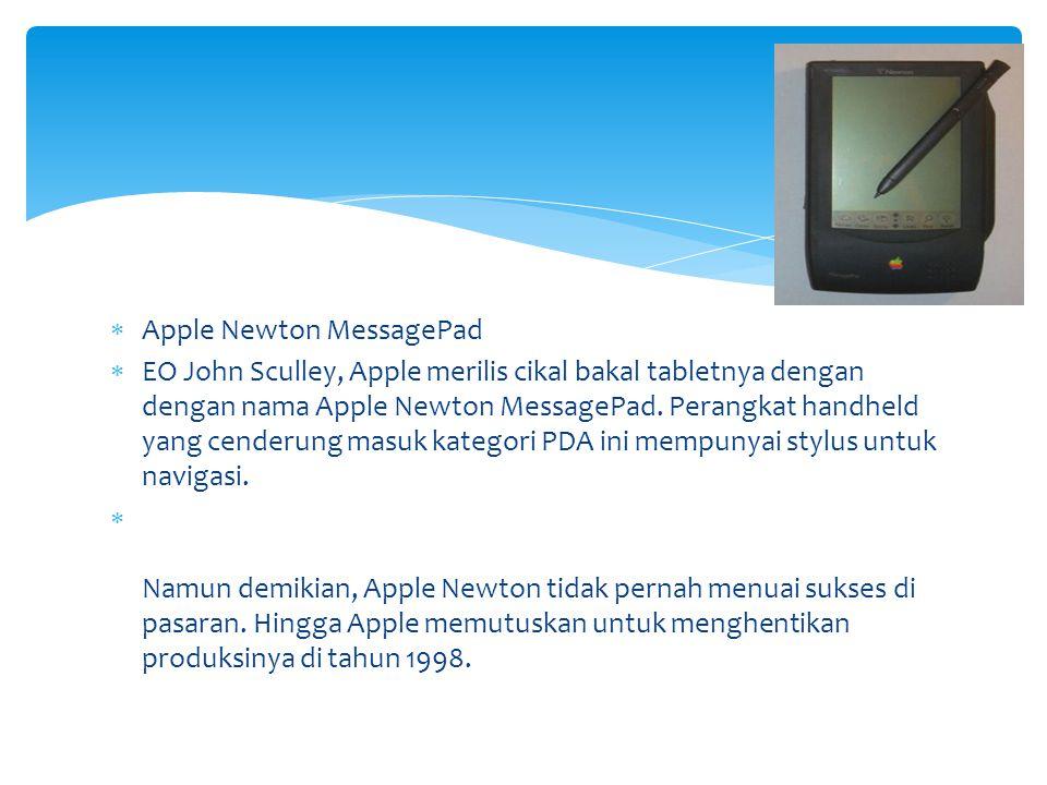  Apple Newton MessagePad  EO John Sculley, Apple merilis cikal bakal tabletnya dengan dengan nama Apple Newton MessagePad. Perangkat handheld yang c