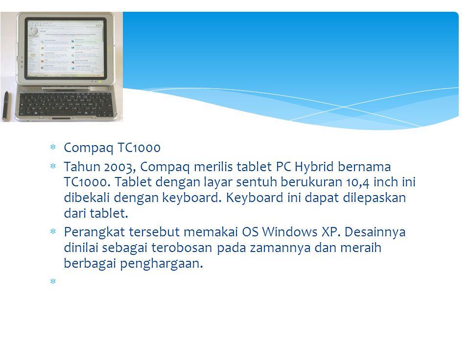  Compaq TC1000  Tahun 2003, Compaq merilis tablet PC Hybrid bernama TC1000. Tablet dengan layar sentuh berukuran 10,4 inch ini dibekali dengan keybo