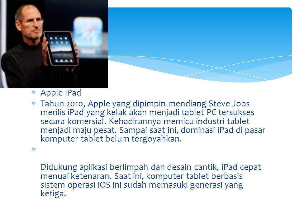  Apple iPad  Tahun 2010, Apple yang dipimpin mendiang Steve Jobs merilis iPad yang kelak akan menjadi tablet PC tersukses secara komersial. Kehadira