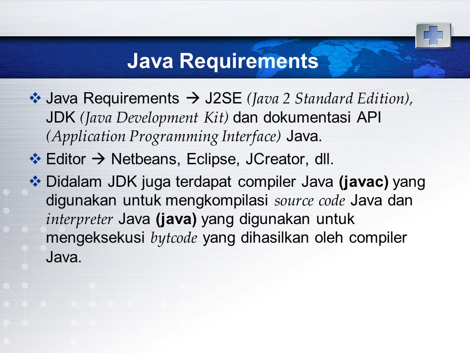 Java Requirements  Java Requirements  J2SE (Java 2 Standard Edition), JDK (Java Development Kit) dan dokumentasi API (Application Programming Interface) Java.