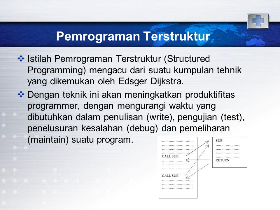 Pemrograman Terstruktur  Istilah Pemrograman Terstruktur (Structured Programming) mengacu dari suatu kumpulan tehnik yang dikemukan oleh Edsger Dijks