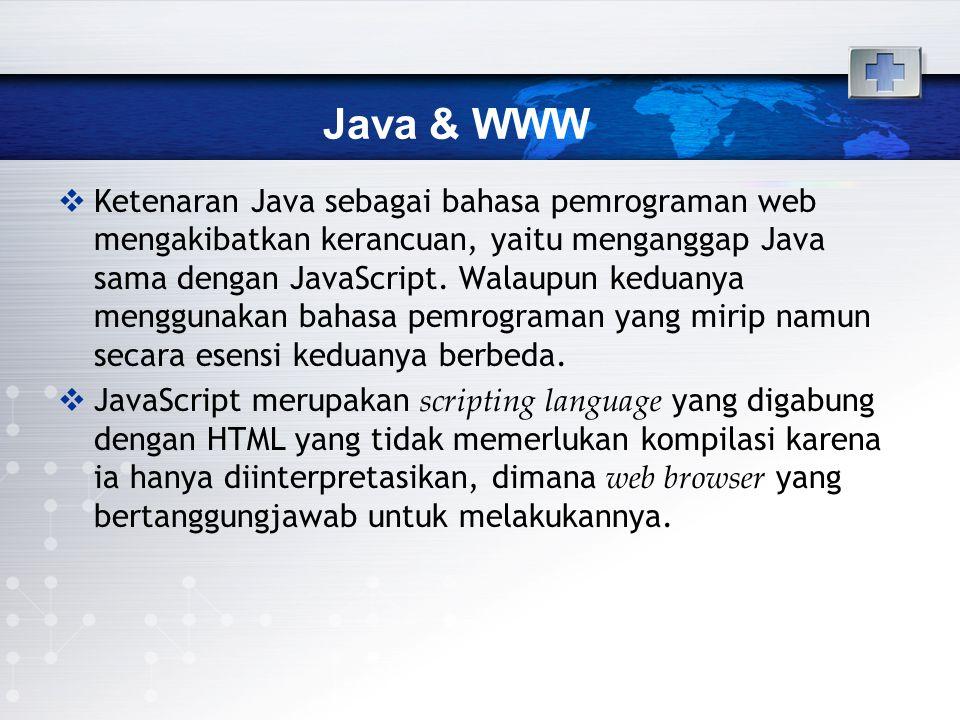 Java & WWW (2)  Sedangkan Java merupakan full programming language, yang secara esensi sama dengan bahasa pemrograman yang lain seperti VB dan C++, dimana agar dapat digunakan, kode Java harus dikompilasi menjadi bentuk yang dapat dieksekusi oleh run-time system Java (Java Virtual Machine).